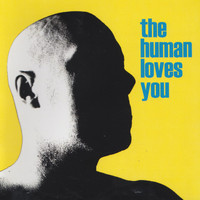 The Human - The Human Loves You