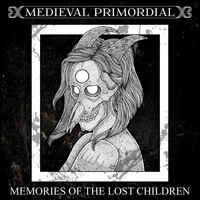 Medieval Primordial - Memories of the Lost Children