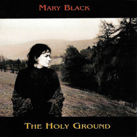 Mary Black - The Holy Ground