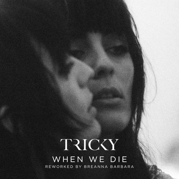 Tricky feat. Martina Topley-Bird - When We Die (Reworked by Breanna Barbara)