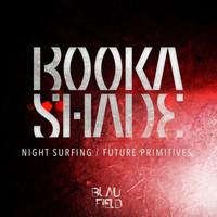 Booka Shade - Night Surfing / Future Primitives