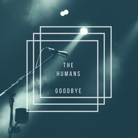 The Humans - Goodbye