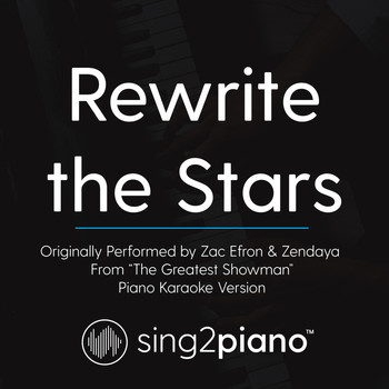 "Sing2Piano - Rewrite the Stars (Originally Performed by Zac Efron & Zendaya - from ""The Greatest Showman"") (Piano Karaoke Version)"