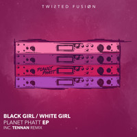 Black Girl / White Girl - Planet Phatt EP