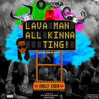 Boyaka Smash, Lava Man - All Kinna Ting: We Run Road