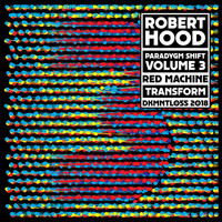 Robert Hood - Paradygm Shift - Volume 3