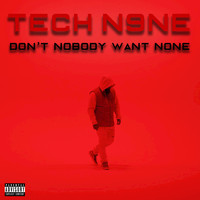 Tech N9ne - Don't Nobody Want None (Explicit)