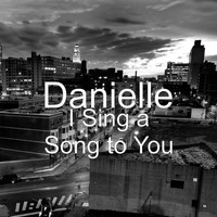 DANIELLE - I Sing a Song to You