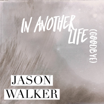 Jason Walker - In Another Life (Goodbye)