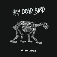 We Are Charlie - Hey Dead Bird
