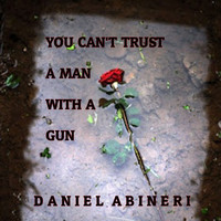 Daniel Abineri - You Can't Trust a Man With a Gun