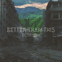 Ectryon - Better Than This