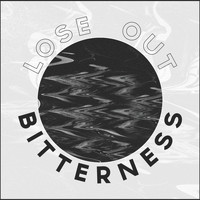 LOSE OUT - Bitterness