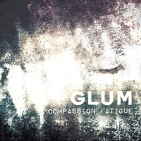 Glum - Compassion Fatigue