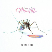 Cane Hill - Too Far Gone (Explicit)