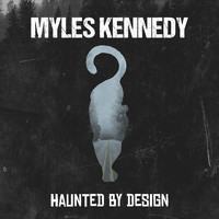 Myles Kennedy - Haunted By Design