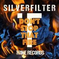 Silverfilter - Don't Stop That Fire