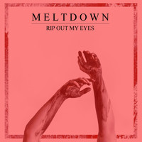Meltdown - Rip out My Eyes