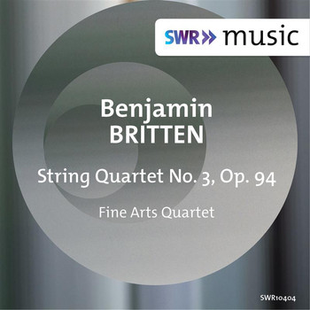 Fine Arts Quartet - Britten: String Quartet No. 3, Op. 94
