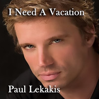 Paul Lekakis - (I Need A) Vacation
