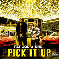 Fat Joe - Pick It Up (feat. Dre) (Explicit)