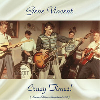 Gene Vincent - Crazy Times! (Stereo Edition Remastered 2018)