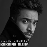 Navin Kundra - Burning Slow