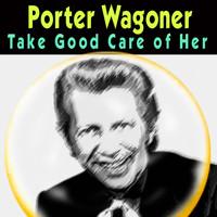 Porter Wagoner - Take Good Care of Her