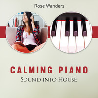 Rose Wanders - Calming Piano Sound into House