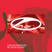Ruslan Radriges - Be Your Sound