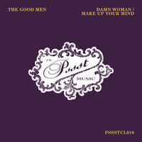 The Good Men - Damn Woman /  Make Up Your Mind