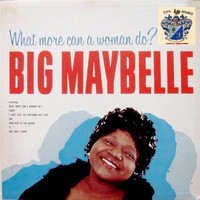 Big Maybelle - What More Can a Woman Do ?