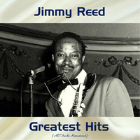 Jimmy Reed - Jimmy Reed Greatest Hits (Remastered 2018)