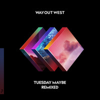 Way Out West - Tuesday Maybe (Remixed)
