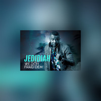 Jedidiah - We Doh Fraid Dem