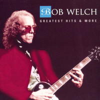 Bob Welch - Greatest Hits & More