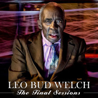 Leo Bud Welch - The Final Sessions