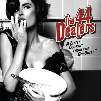The 44 Dealers - A Little Cookin´ from the Big Chief