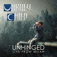 Unruly Child - Unhinged Live From Milan