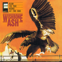 Wishbone Ash - Raw to the Bone at the BBC