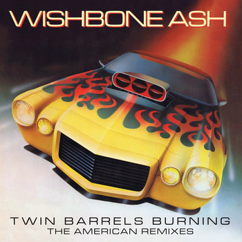 Wishbone Ash - Twin Barrels Burning - The American Remixes