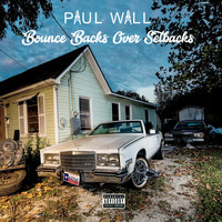 Paul Wall - Bounce Backs Over Setbacks (Explicit)