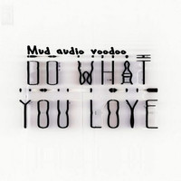 Mud Audio Voodoo - Do What You Love