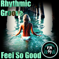 Rhythmic Groove - Feel So Good