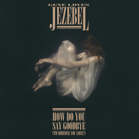 Gene Loves Jezebel - How Do You Say Goodbye (To Someone You Love?)