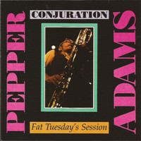 Pepper Adams - Conjuration: Fat Tuesday's Session