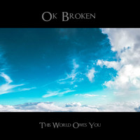 Ok Broken - This World Owes You