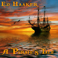 Ed Haaker - A Pirate's Tale