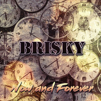 Brisky - Now and Forever