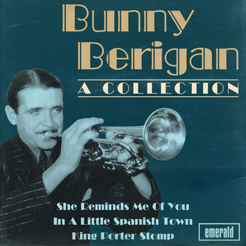 Bunny Berigan - Bunny Berigan a Collection